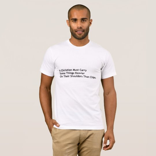 A Christian Must Carry More T-Shirt