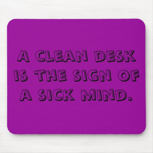 A clean desk is the sign of a