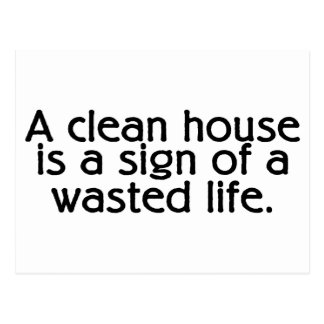 A Clean House Is A Sign Of A Wasted Life Postcard