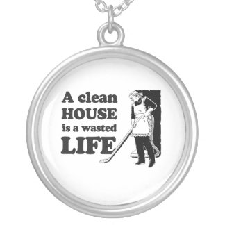 A clean house is a wasted life round pendant necklace