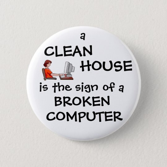 A Clean House Is The Sign Of A Broken Computer 6 Cm Round Badge
