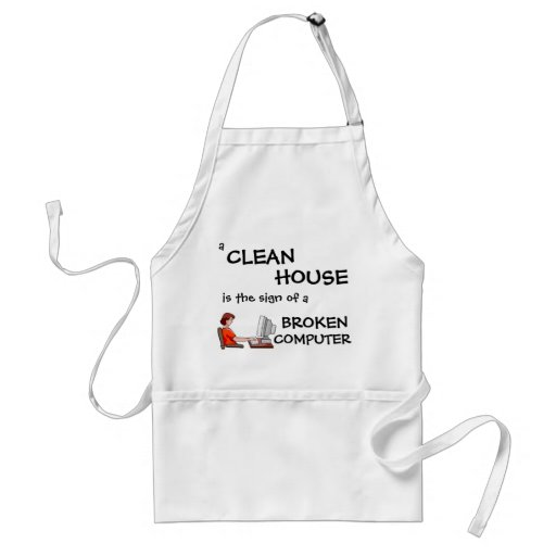 A Clean House Is The Sign Of A Broken Computer Apron