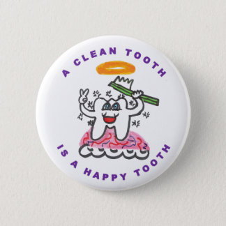 A Clean Tooth is a Happy Tooth 6 Cm Round Badge