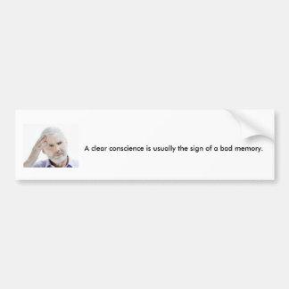 A clear conscience bumper sticker