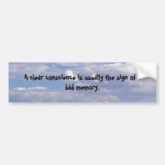 A clear conscience bumper sticker