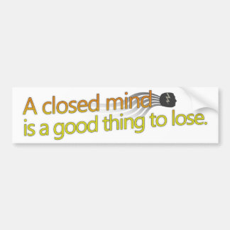 A closed mind is a good thing to lose bumper sticker