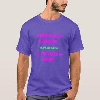 A Command of Metaphor = Mark of Genius (Aristotle) T-Shirt