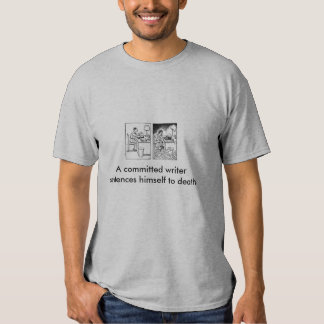 A committed writer sentences himself ... t-shirts
