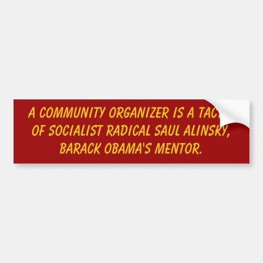 A community Organiser is a tactic  of Socialist... Bumper Sticker