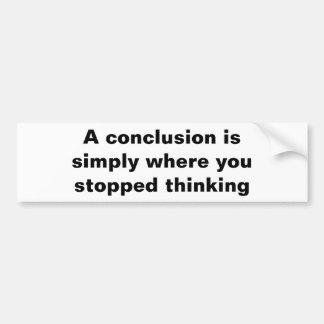 """""""A Conclusion"""" bumper sticker"""