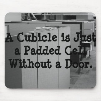 A Cubicle is a Padded Cell Mousepads