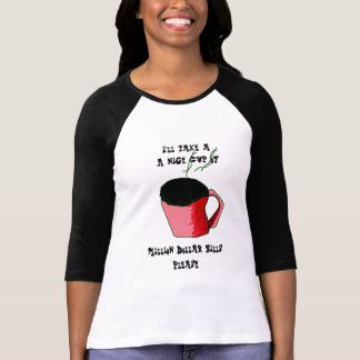 A cup of million dollars please T-Shirt