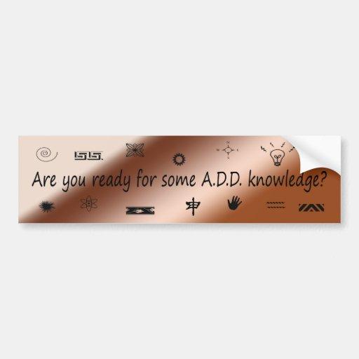 A.D.D. bumper sticker Bumper Sticker