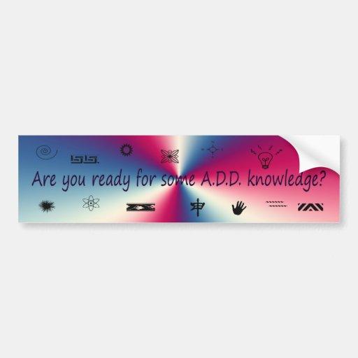 A.D.D. bumper sticker Bumper Stickers