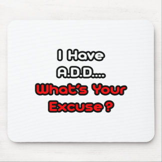 A.D.D...What's Your Excuse? Mouse Pad