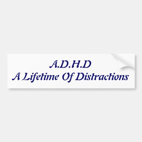 A.D.H.D A Lifetime Of Distractions Bumper Sticker