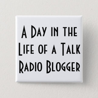 A Day in the Life of a Talk Radio Blogger buttons
