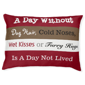 A Day Without A Dog Pet Bed