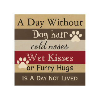 A Day Without A Dog Wood Print