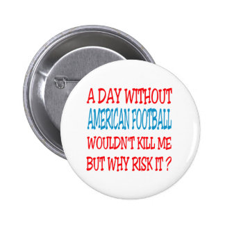 A Day Without American Football Wouldn t Kill Me Buttons