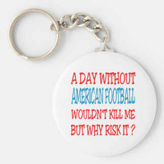 A Day Without American Football Wouldn t Kill Me Keychains