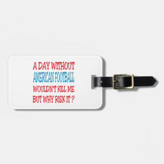 A Day Without American Football Wouldn t Kill Me Travel Bag Tags