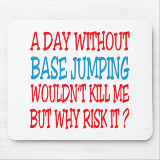 A Day Without Base Jumping Wouldn t Kill Me Mouse Pads