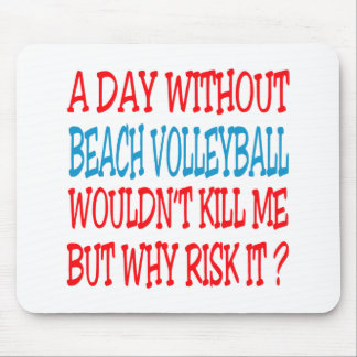 A Day Without Beach Volleyball Wouldn't Kill Me Mousepad