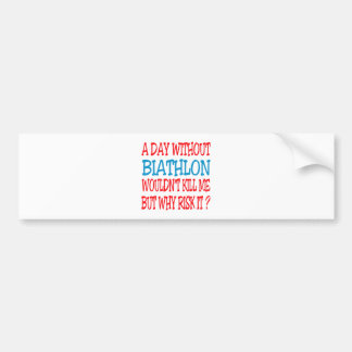 A Day Without Biathlon Wouldn t Kill Me Bumper Stickers