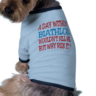 A Day Without Biathlon Wouldn't Kill Me Dog Tshirt