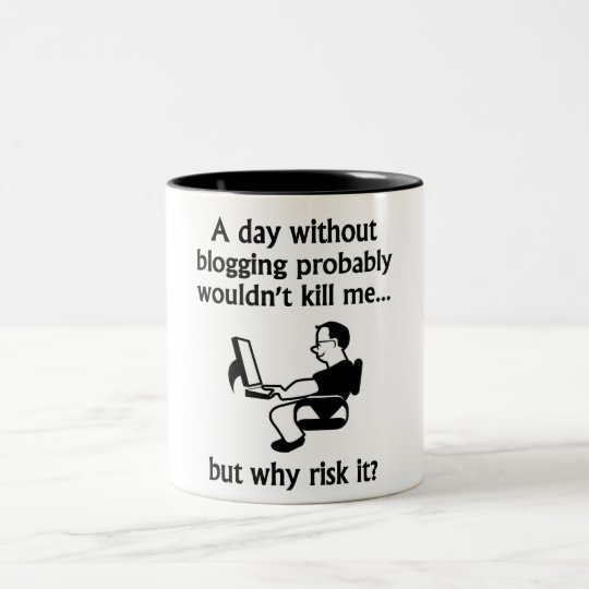 A Day Without Blogging Two-Tone Coffee Mug