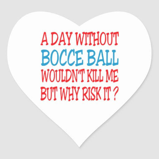 A Day Without Bocce Ball  Wouldn't Kill Me Sticker
