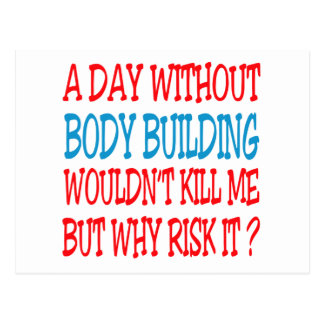 A Day Without Body Building Wouldn t Kill Me Post Cards