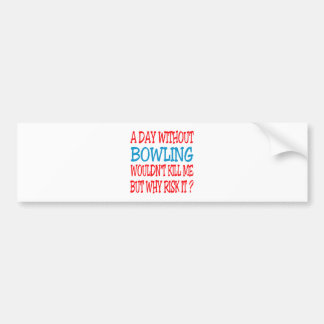 A Day Without Bowling Wouldn t Kill Me Bumper Stickers
