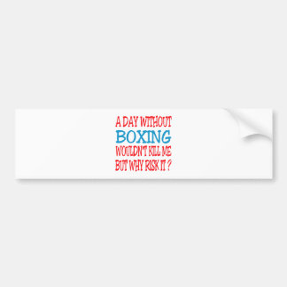 A Day Without Boxing Wouldn t Kill Me Bumper Stickers
