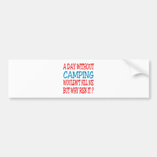 A Day Without Camping Wouldn t Kill Me Bumper Sticker