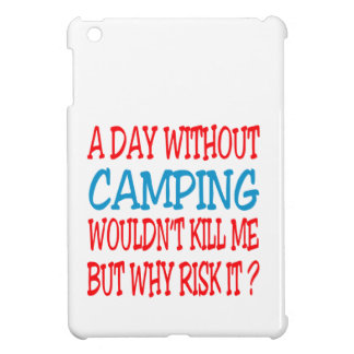 A Day Without Camping Wouldn t Kill Me iPad Mini Cover