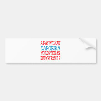 A Day Without Capoeira Wouldn t Kill Me Bumper Sticker