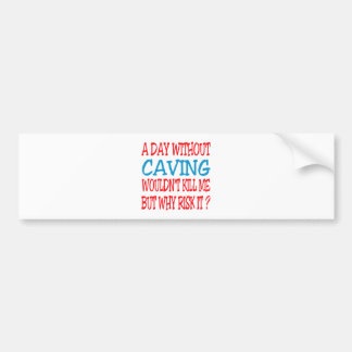 A Day Without Caving Wouldn t Kill Me Bumper Sticker