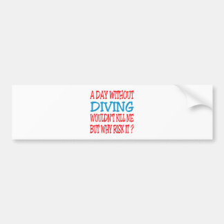 A Day Without Diving Wouldn t Kill Me Bumper Stickers
