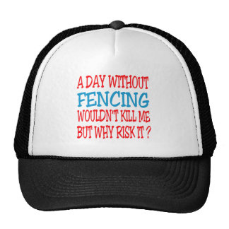 A Day Without Fencing Wouldn t Kill Me Trucker Hat