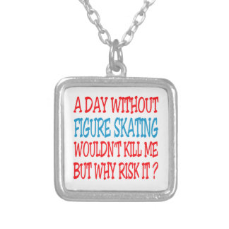A Day Without Figure Skating Wouldn't Kill Me Necklace
