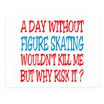 A Day Without Figure Skating Wouldn't Kill Me Post Card