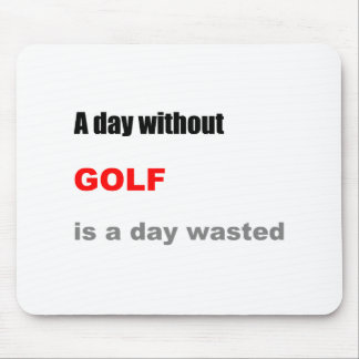 A Day without Golf is a Day Wasted Mouse Pad