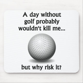 A Day Without Golf Mouse Mat