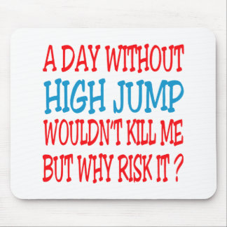 A Day Without High Jump Wouldn t Kill Me Mouse Pads