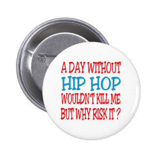 A Day Without Hip Hop Wouldn t Kill Me Pinback Buttons