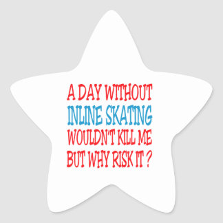 A Day Without Inline Skating Wouldn t Kill Me Stickers