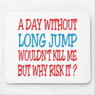A Day Without Long Jump Wouldn t Kill Me Mousepads