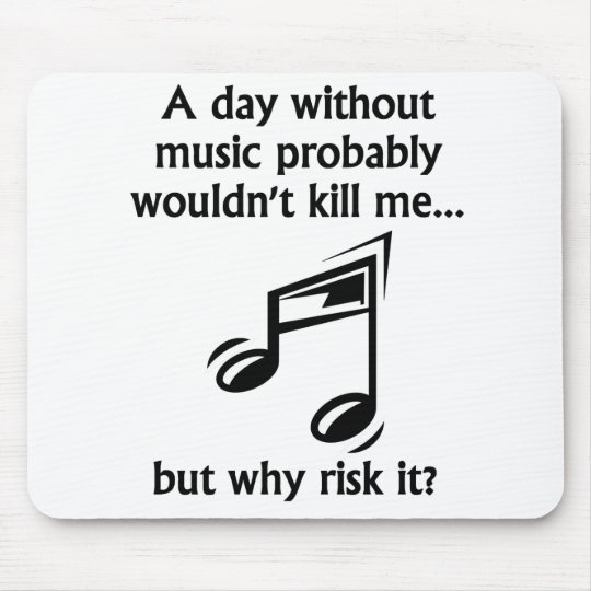 A Day Without Music Mouse Mat
